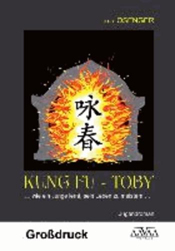 Kung Fu - Toby - Großdruck - ...wie ein Junge lernt, sein Leben zu meistern....