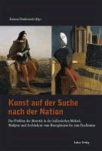 Kunst auf der Suche nach der Nation - Das Problem der Identität in der italienischen Malerei, Skulptur und Architektur vom Risorgimento bis zum Faschismus.