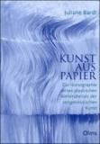 Kunst aus Papier - Zur Ikonographie eines plastischen Werkmaterials der zeitgenössischen Kunst.
