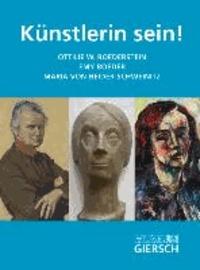 Künstlerin sein! - Maria von Heider-Schweinitz, Emy Roeder, Ottilie W. Roederstein.
