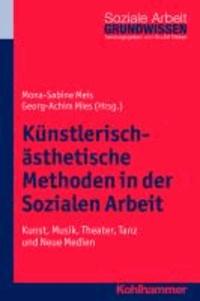 Künstlerisch-ästhetische Methoden in der Sozialen Arbeit - Kunst, Musik, Theater, Tanz und digitale Medien.