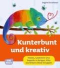 Kunterbunt und kreativ - Malen, Gestalten und Basteln in Krippe, Kita und Eltern-Kind-Gruppen.