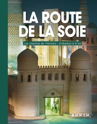 La Route De La Soie Les Chemins De L Histoire De Kunth Beau Livre Livre Decitre