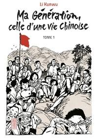 Kunwu Li - Ma génération, celle d'un vie chinoise Tome 1 : .