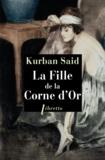 Kurban Said - La fille de la Corne d'Or.
