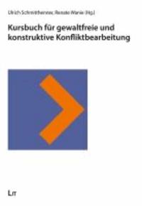 Kursbuch für gewaltfreie und konstruktive Konfliktbearbeitung - Im Auftrag des Pfarramts für Friedensarbeit der Evangelischen Landeskirche in Württemberg.
