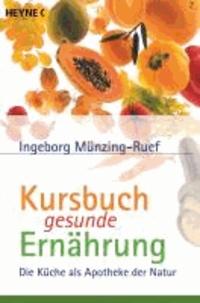 Kursbuch gesunde Ernährung - Die Küche als Apotheke der Natur.