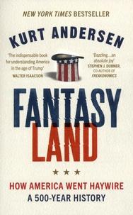 Kurt Andersen - Fantasyland - How America Went Haywire: A 500-Year History.