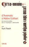 """Kurt Flasch et Jacob Schmutz - D'Averroès à Maître Eckhart - Les sources arabes de la """"mystique"""" allemande."""