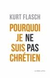 Kurt Flasch - Pourquoi je ne suis pas chrétien - Relation et argumentation.