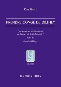 Kurt Flasch - Prendre congé de Dilthey - Que serait un néohistorisme en histoire de la philosophie ?.