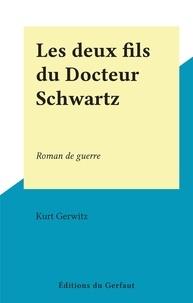 Kurt Gerwitz - Les deux fils du Docteur Schwartz - Roman de guerre.