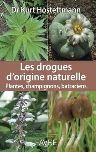 Kurt Hostettmann - Les drogues d'origine naturelle - Plantes, champignons, batraciens.