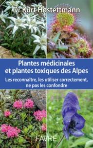 Kurt Hostettmann - Les plantes médicinales et toxiques des Alpes - Les reconnaître, les utiliser correctement, ne pas les confondre.