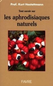 Kurt Hostettmann - Tout savoir sur les aphrodisiaques naturels.