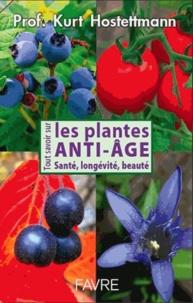 Kurt Hostettmann - Tout savoir sur les plantes anti-âge - Santé, longévité, beauté.