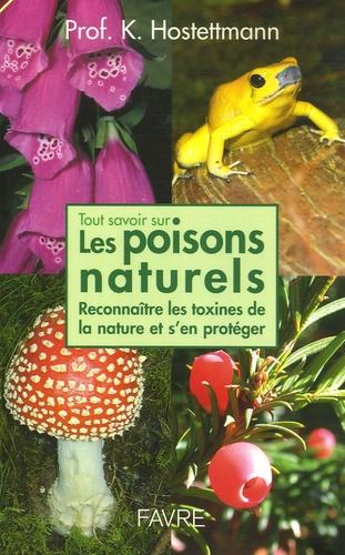 Kurt Hostettmann - Tout savoir sur les poisons naturelles - Reconnaître les toxines de la nature et s'en protéger.