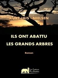 Kurt Jais-Nielsen - Ils ont abattu les Grands Arbres - Roman historique.