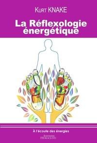Kurt Knake - La réflexologie énergétique.