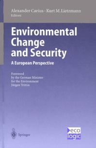 Kurt-M Lietzmann et Alexander Carius - ENVIRONMENTAL CHANGE AND SECURITY. - A European Perspective.