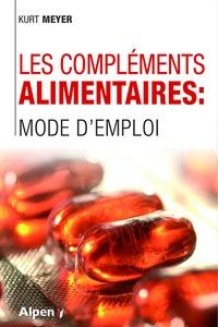 Kurt Meyer - Les compléments alimentaires - Mode d'emploi.