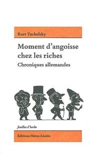 Kurt Tucholsky - Moment d'angoisse chez les riches - Chroniques allemandes.