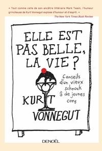 Kurt Vonnegut - Elle est pas belle la vie ! - Conseils d'un vieux schnock à de jeunes cons.