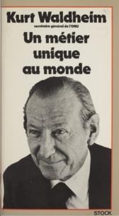 Kurt Waldheim et Eric Rouleau - Un métier unique au monde.