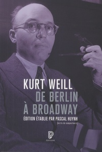 Kurt Weill et Pascal Huynh - Kurt Weill - De Berlin à Broadway - Ecrits, 1924-1950.