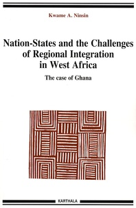 Kwame A. Ninsin - Nation-States and the challenges of Regional Integration in West Africa - The case of Ghana.