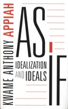 Kwame Anthony Appiah - As If - Idealization and Ideals.