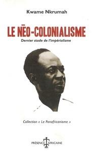Kwame Nkrumah - Le néo-colonialisme - Dernier stade de l'impérialisme.