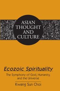 Kwang sun Choi - Ecozoic Spirituality - The Symphony of God, Humanity, and the Universe.