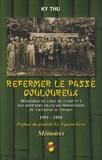 Ky Thu - Refermer le passé douloureux - Mémoires du chef de camp n°1 des officiers français prisonniers du Vietminh au Tonkin - 1951-1954.