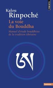 Kyabjé Kalu Rinpoché - La voie du Bouddha - Manuel d'étude bouddhiste de la tradition tibétaine.