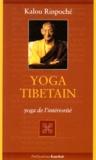 Kyabjé Kalu Rinpoché - Yoga tibétain. - Yoga de l'intériorité.