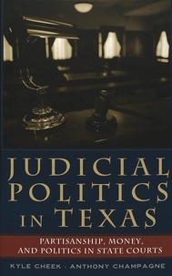 Kyle Cheek et Anthony Champagne - Judicial Politics in Texas - Partisanship, Money, and Politics in State Courts.