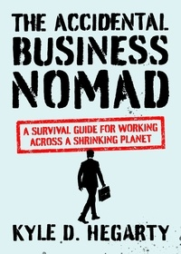 Kyle Hegarty - The Accidental Business Nomad - A Survival Guide for Working Across A Shrinking Planet.