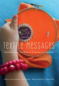 Kylie Peppler et Leah Buechley - Textile Messages - Dispatches From the World of E-Textiles and Education.