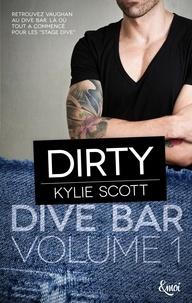 Kylie Scott - Dive Bar Volume 1 : Dirty.
