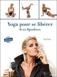 Kym Thiriot - Le yoga pour se libérer de ses dépendances.