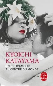 Kyoichi Katayama - Un cri d'amour au centre du monde.