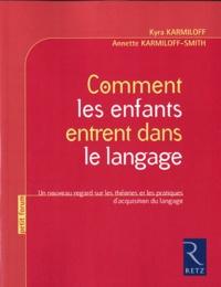 Kyra Karmiloff et Annette Karmiloff-Smith - Comment les enfants entrent dans le langage - Un nouveau regard sur les théories et les pratiques d'acquisition du langage.