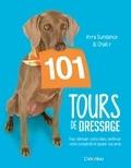 Kyra Sundance et Chalcy Sundance - 101 tours de dressage - Pour stimuler votre chien, renforcer votre complicité et épater vos amis.