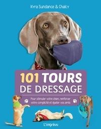 Kyra Sundance - 101 tours de dressage - Pour stimuler votre chien, renforcer votre complicité et épater vos amis..