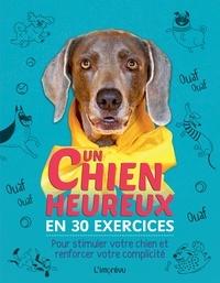 Kyra Sundance - Un chien heureux en 30 exercices - Pour stimuler votre chien et renforcer votre complicité.