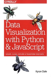 Kyran Dale - Data Visualization with Python and Javascript - Scrape, Clean, Explore & Transform Your Data.