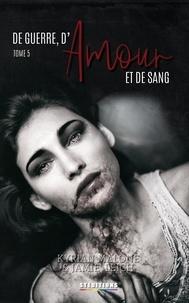 Kyrian Malone et Jamie Leigh - De Guerre, d'Amour et de Sang - tome 5.
