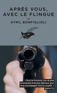 Kyril Bonfiglioli - Après vous, avec le flingue.