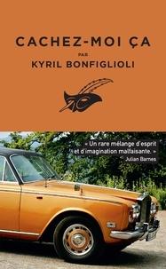 Kyril Bonfiglioli - Cachez-moi ça.